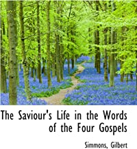 The Saviour's Life in the Words of the Four Gospels
