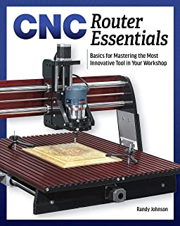 CNC Router Essentials: The Basics for Mastering the Most Innovative Tool in Your Workshop