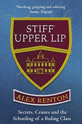 Stiff Upper Lip: Secrets, Crimes and the Schooling of a Ruling Class (English Edition)