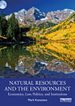 Natural Resources and the Environment: Economics, Law, Politics, and Institutions