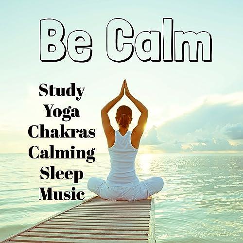 Be Calm - Study Yoga Chakras Calming Sleep Music with ...