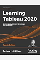 Learning Tableau 2020: Create effective data visualizations, build interactive visual analytics, and transform your organization, 4th Edition Kindle Edition