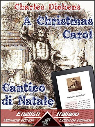 A Christmas Carol - Cantico di Natale: Bilingual parallel text - Bilingue con testo inglese a fronte: English - Italian / Inglese - Italiano (Dual Language Easy Reader Vol. 5)