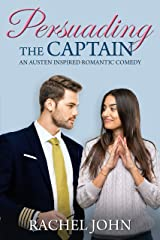 Persuading the Captain: An Austen Inspired Romantic Comedy Kindle Edition