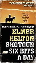 Shotgun and Six Bits a Day: Two Complete Novels