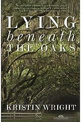 Lying Beneath the Oaks Kindle Edition