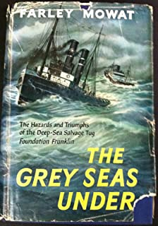 Grey Seas Under: The Hazards and Triumphs of the Deep-Sea Salvage Tug Found ation Franklin