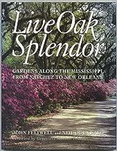 Live Oak Splendor: Gardens Along the Mississippi, from Natchez to New Orleans