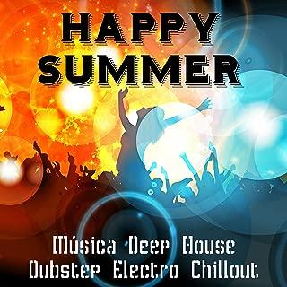 Happy Summer - Música Deep House Dubstep Electro Chillout para Ejercicios Fisicos e Fiesta Perfecta