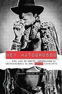 Ney Matogrosso... Para Além do Bustiê:: Performances da Contraviolência na Obra Bandido (1976-1977)