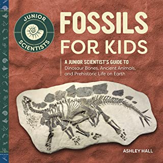 Fossils for Kids: A Junior Scientist's Guide to Dinosaur Bones, Ancient Animals, and Prehistoric...