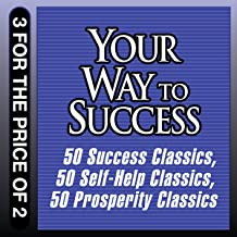 Your Way to Success: 50 Success Classics, 50 Self-Help Classics, 50 Prosperity Classics