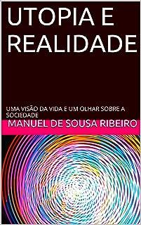 Utopia e Realidade: Uma visão da vida e um olhar sobre a sociedade (Origens do Bem e do Mal Livro 1) (Portuguese Edition)