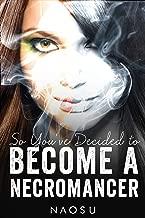 So You've Decided To Become A Necromancer, Book 2