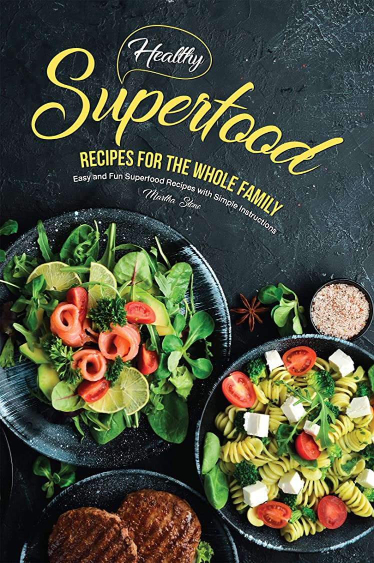 憂慮すべきトムオードリース絶望Healthy Superfood Recipes for the Whole Family: Easy and Fun Superfood Recipes with Simple Instructions (English Edition)