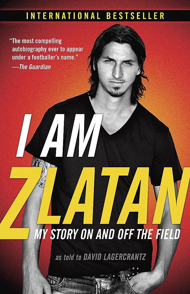 リマークデコラティブ異議I Am Zlatan: My Story On and Off the Field (English Edition)