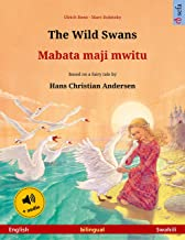 The Wild Swans – Mabata maji mwitu (English – Swahili): Bilingual children's picture book based on a fairy tale by Hans Ch...