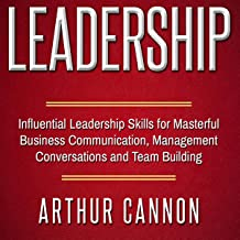 Leadership: Influential Leadership Skills for Masterful Business Communication,..