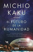 El futuro de la humanidad: La terraformación de Marte, los viajes interestelares la inmortalidad y nuestro destino más allá de la tierra / The Future of Humani (Spanish Edition)