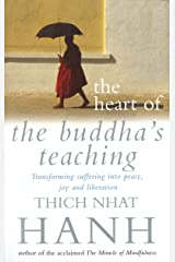 The Heart Of Buddha's Teaching: Transforming Suffering into Peace, Joy and Liberation Kindle Edition
