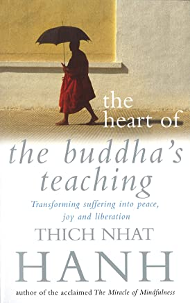 The Heart Of Buddhas Teaching: Transforming Suffering into Peace, Joy and Liberation (English Edition)