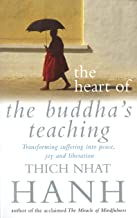 The Heart Of The Buddha's Teaching: Transforming Suffering into Peace, Joy and Liberation