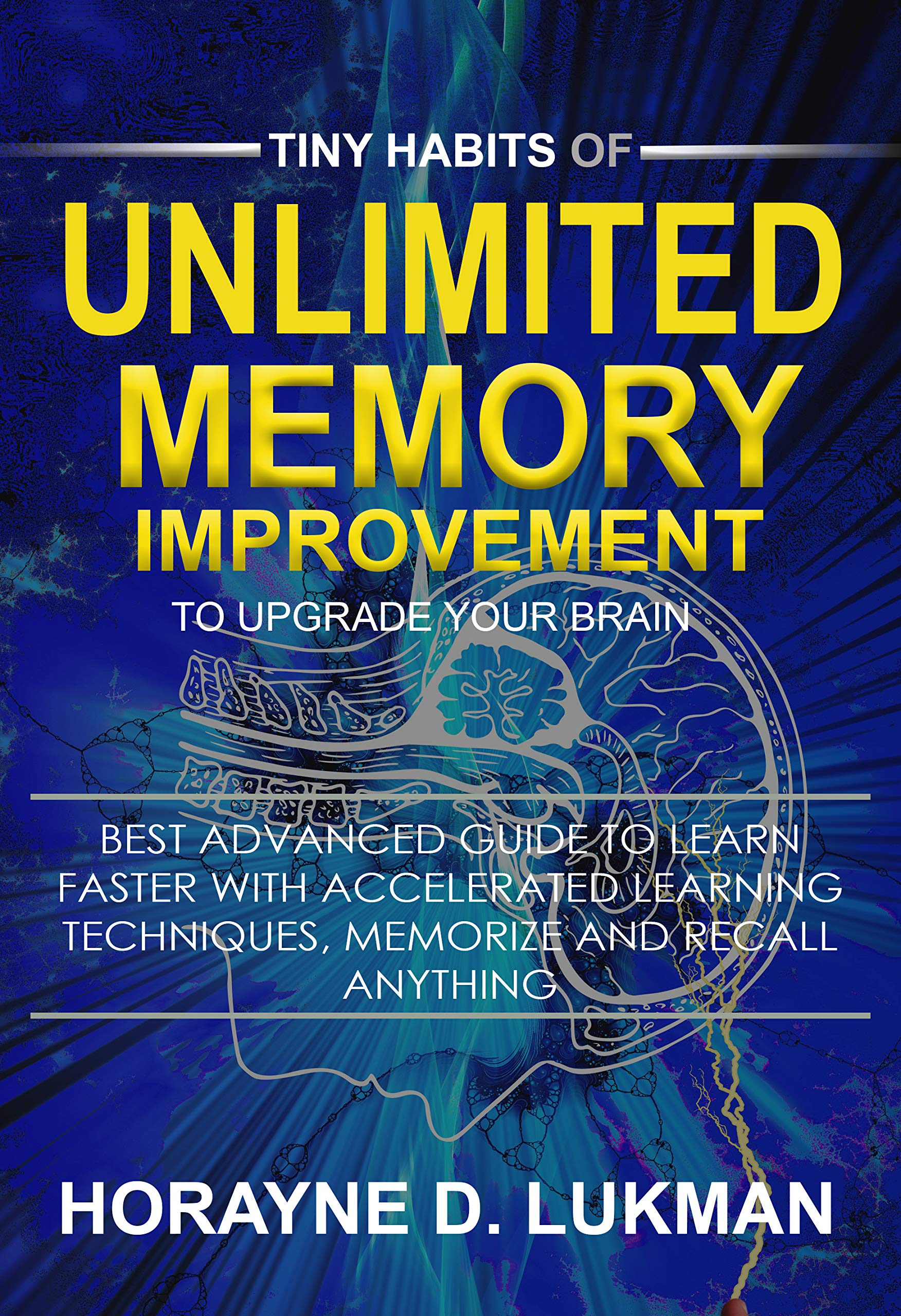 Tiny Habits of Unlimited Memory Improvement to Upgrade your brain: Best Advanced Guide to Learn Faster with Accelerated Learning Techniques, Memorize and recall anything. (Memory Books Book 1)