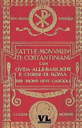 Fatti e Monumenti Costantiniani: Con Guida alle Basiliche e Chiese di Roma