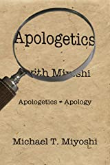 Apologetics with Miyoshi: (Apologetics ≠ Apology) Kindle Edition