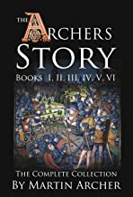 The Archers Story: Action-packed saga set in medieval England and the Holy Land during the wars of the crusaders, Knights Templar, King Richard, and the Islamic pirates