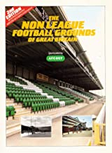 Non-league Football Grounds of Great Britain: A Review of All Senior Club Grounds from Conference to County Level