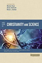 Three Views on Christianity and Science (Counterpoints: Bible and Theology)