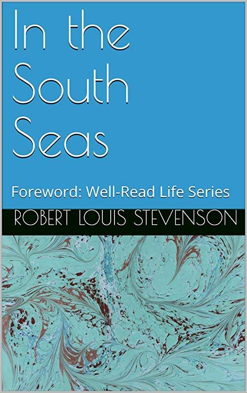 スペアアニメーション鋭くIn the South Seas (Annotated): Foreword: Well-Read Life Series (English Edition)