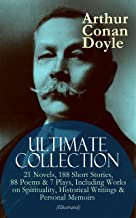 ARTHUR CONAN DOYLE Ultimate Collection: 21 Novels, 188 Short Stories, 88 Poems & 7 Plays, Including Works on Spirituality, Historical Writings & Personal ... The City, A History of the Great War…