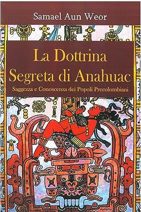 la dottrina segreta di anahuac: Saggezza e Conoscenza dei Popoli Precolombiani