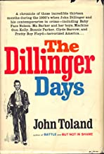The Dillinger Days A Chronicle of Those Incredible Thirteen Months During the 1930's when John Dillinger and His Contemporaries in Crime - Including Baby Face Nelson, Ma Barker, and Her Boys, Machine Gun Kelly, Bonnie Parker, Clyde Barrow, and Pretty Boy Floyd - Terrorized