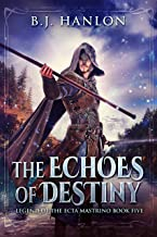The Echoes of Destiny: An Epic Mage Fantasy Adventure (Legend of the Ecta Mastrino Book 5) (English Edition)