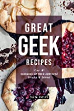 Great Geek Recipes: Your #1 Cookbook of Nerd-Approved Snacks Drinks! (English Edition)