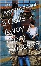 3 Calls Away From Success