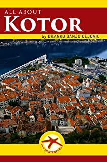 all about KOTOR: Kotor City Tourist Guide (Visit Montenegro Book 2)