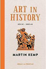 Art in History, 600 BC - 2000 AD: Ideas in Profile (Ideas in Profile - small books, big ideas) Kindle Edition