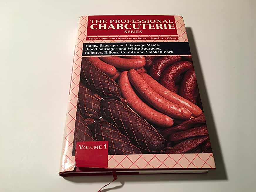 Professional Charcuterie Series: Hams, Sausages and Sausage Meats, Blood Sausages and White Sausages, Rillettes, Rillons, Confits and Smoked Pork