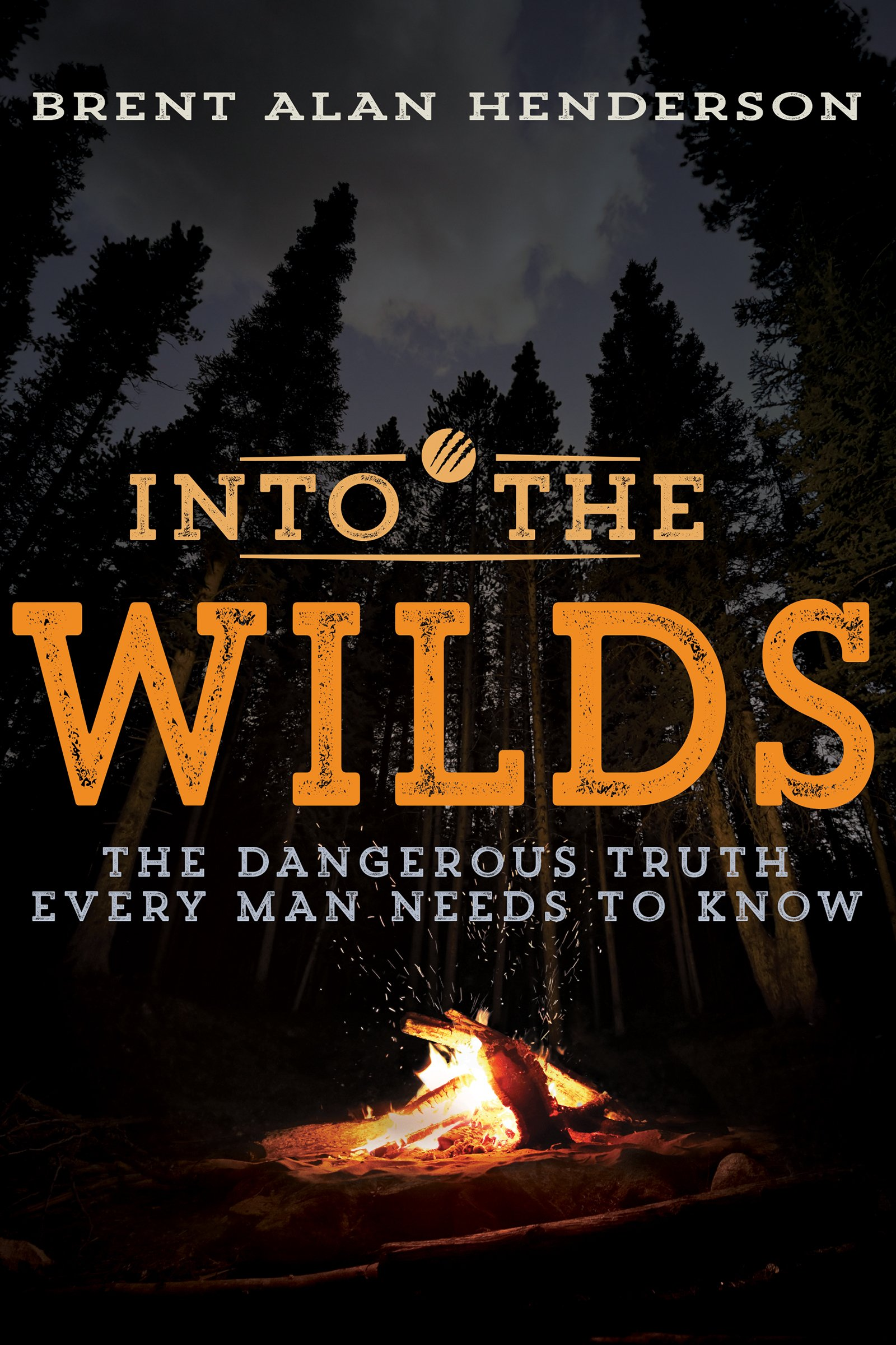 Download Into The Wilds: The Dangerous Truth Every Man Needs To Know (English Edition) 