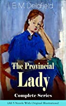 The Provincial Lady Complete Series - All 5 Novels With Original Illustrations: The Diary of a Provincial Lady, The Provin...