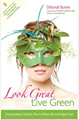 Look Great, Live Green: Choosing Bodycare Products That Are Safe for You, Safe for the Planet Hardcover