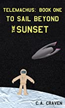 To Sail Beyond the Sunset (Telemachus Book 1)