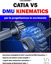 CATIA V5 - DMU Kinematics: per la progettazione in movimento (Italian Edition)