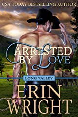 Arrested by Love: A Western Romance Novel (Long Valley Romance Book 3) Kindle Edition