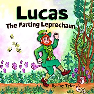 Lucas The Farting Leprechaun: A Funny Kid's Picture Book About A Leprechaun Who Farts And Goes On An Adventure, Perfect St...