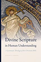 Divine Scripture in Human Understanding: A Systematic Theology of the Christian Bible (Reading the Scriptures)